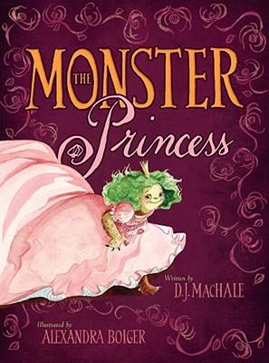 The Monster Princess By Machale, D. J./ Boiger, Alexandra (ILT)